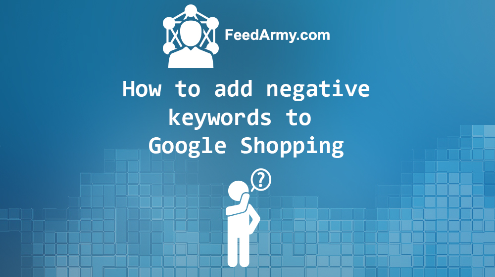 How to add negative keywords to Google Shopping
