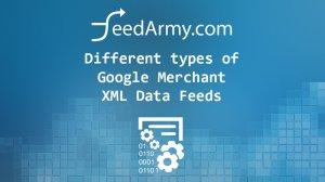 Different types of Google Merchant XML Data Feeds