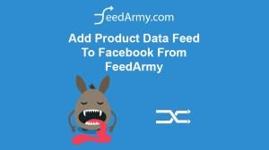 Add Product Data Feed To Facebook From FeedArmy