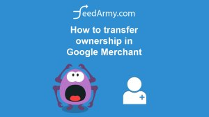 How to transfer ownership in Google Merchant