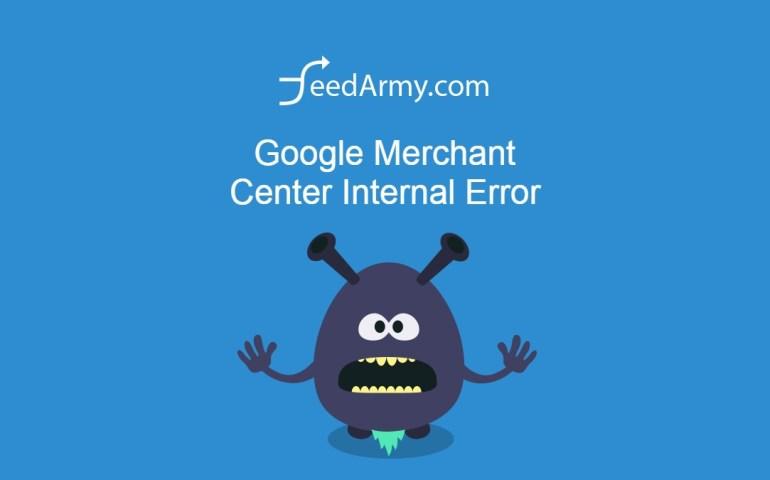 Google Merchant Center Internal Error
