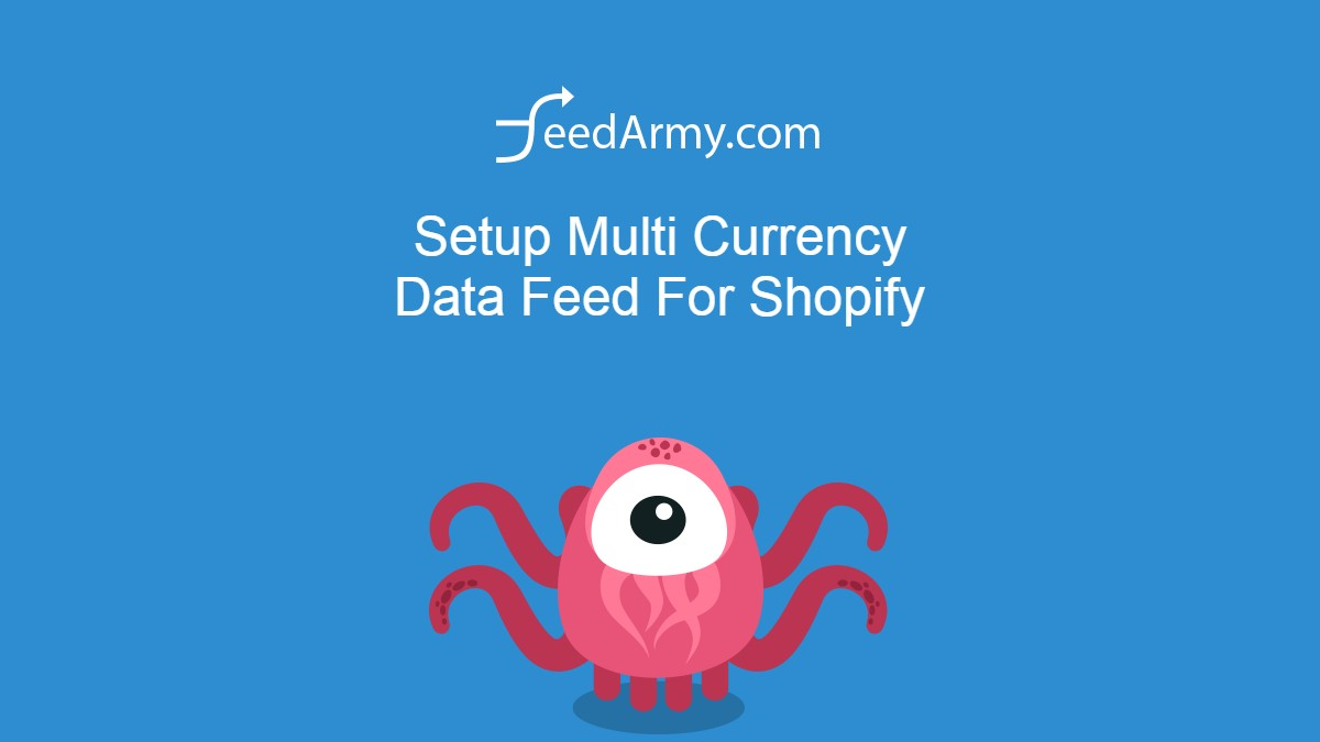 Setup Multi Currency Data Feed For Shopify