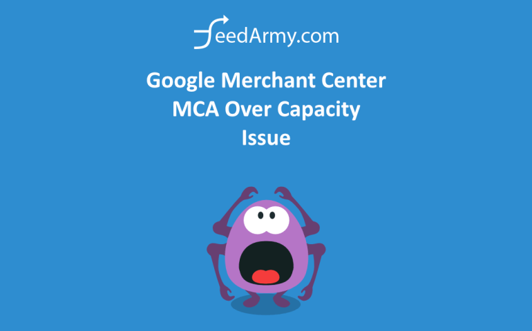 Google Merchant Center MCA Over Capacity Issue