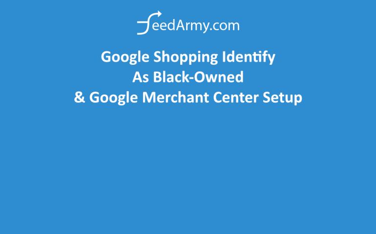 Google Shopping Identify As Black-Owned & Google Merchant Center Setup