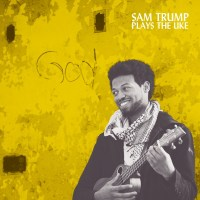 PREMIERE: Sam Trump - 'Sam Trump Plays The Uke' | Audio + Download