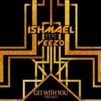 """NEW: Ishmael ft. Veezo - """"Get With You"""" 