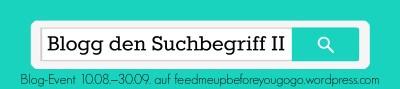 Blog-Event - Blogg den Suchbegriff II (Abgabe bis zum 30. September 2014)