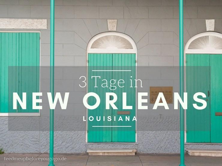 3 Tage in New Orleans unsere Highlights und Reisetipps
