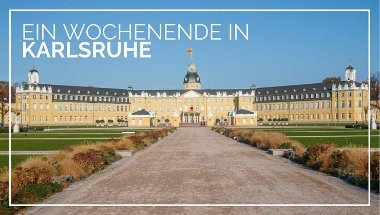 Reisetipps für ein Wochenende in Karlsruhe