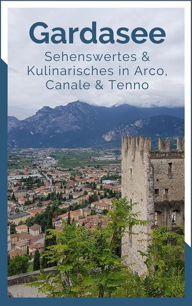Tipps für den Gardasees: Sehenswertes und Kulinarisches in Arco, Canale und Tenno