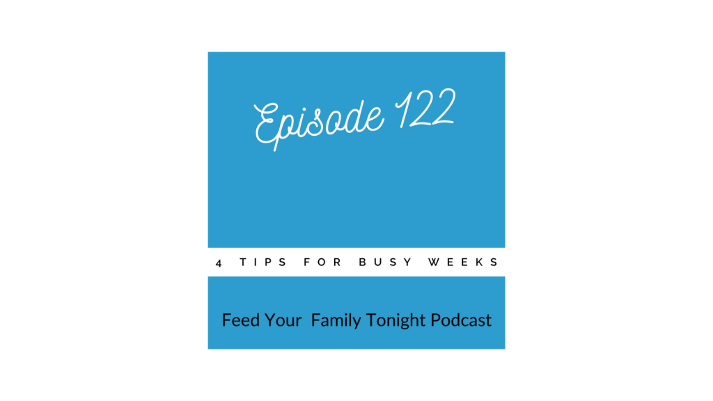 Podcast has tips to help get diner on the table during busy weeks.