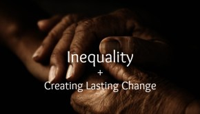Inequality + Creating Sustainable Change