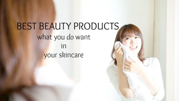 Best Beauty Products, What You Want in Cosmetics