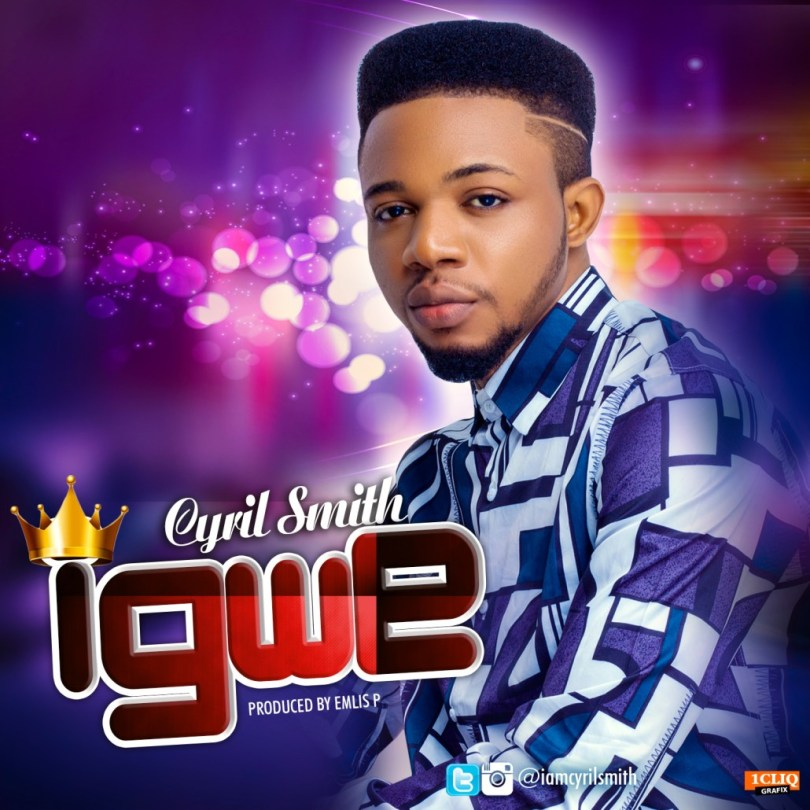 Cyril Smith – Igwe(Mp3 Download + Lyrics)