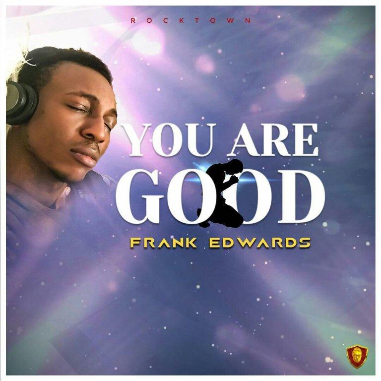 Frank Edwards – You are Good(Mp3 Download + Lyrics)