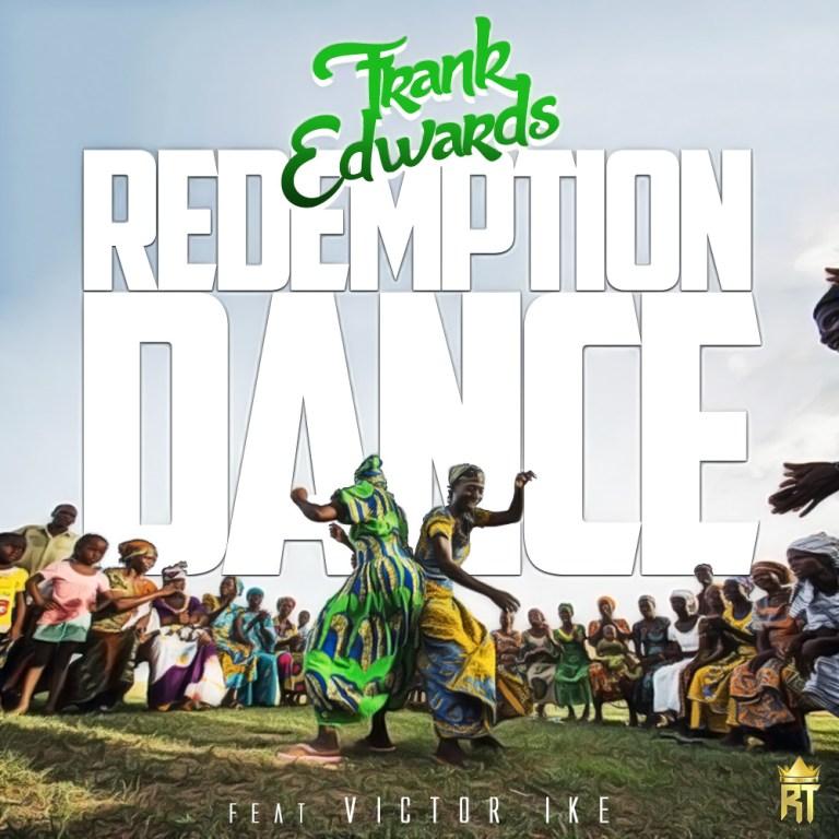 Frank Edwards Ft. Victor Ike -Redemption Dance (Mp3 Download + Lyrics)