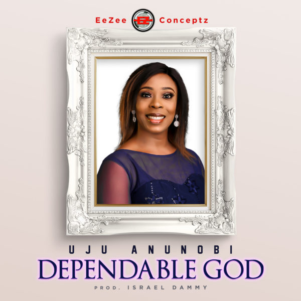 Uju Anunobi – Dependable God(Mp3 Download + Lyrics)