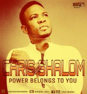Chris Shalom – Power Belong To You (Mp3 Download + Lyrics)