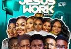 Latest Naija Gospel and Worship DJ Mix - Jesus Work Mixtape