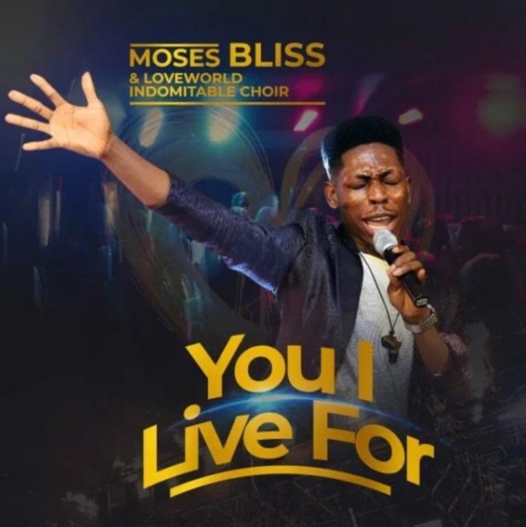 Moses Bliss – You I Live For ft. Indomitable Choir (Mp3 Download + Lyrics)