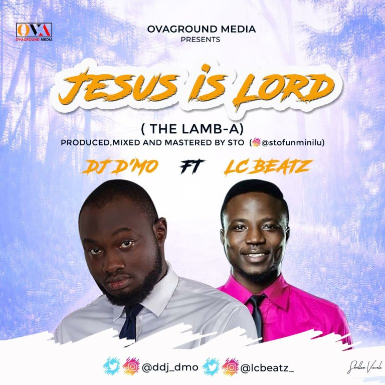 Jesus Is Lord DJ D'MO (ft. LC Beatz) (Mp3 Download + Lyrics)