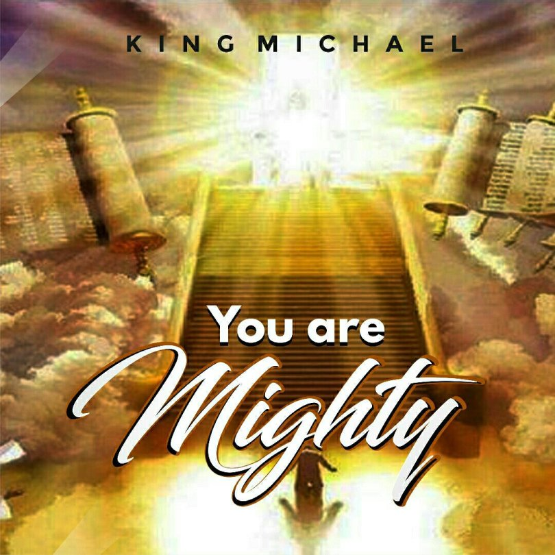 King Michael – You are Mighty (Mp3 Download + Lyrics)