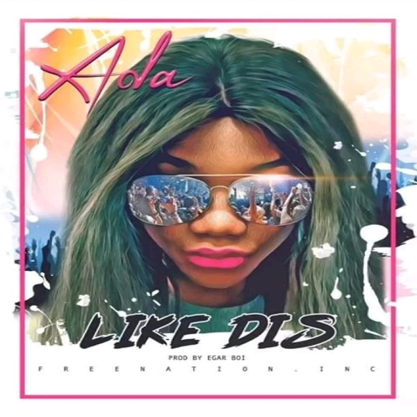 Like Dis – ADA EHI (Mp3 Download + Lyrics)