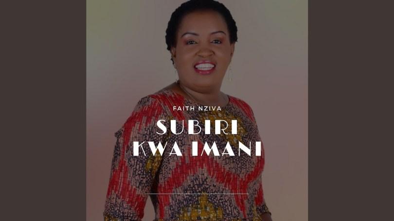 Subiri kwa Imani – Faith Nziva (Mp3 Download + Lyrics)
