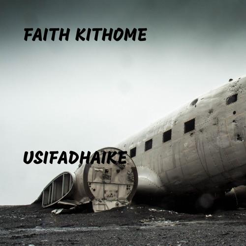 Usifadhaike – Faith kithome (Mp3 Download + Lyrics)