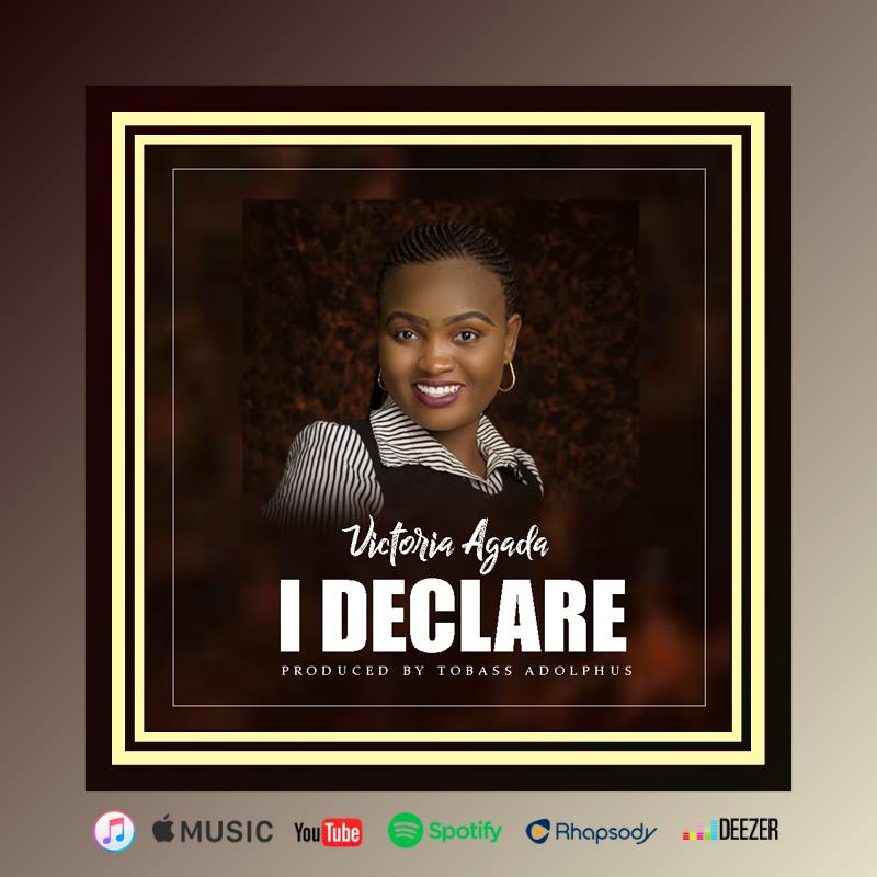 Victoria agada – i declare (Mp3 Download + Lyrics)