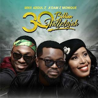 Mike Abdul & Monique – 30 Billion Hallelujah (Mp3 Download + Lyrics)