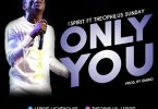 Theophilus Sunday – Only You (Mp3 Download + Lyrics)