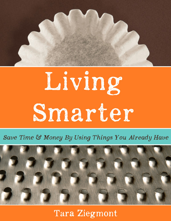 Living Smarter: Save Time & Money by Using Things You Already Have