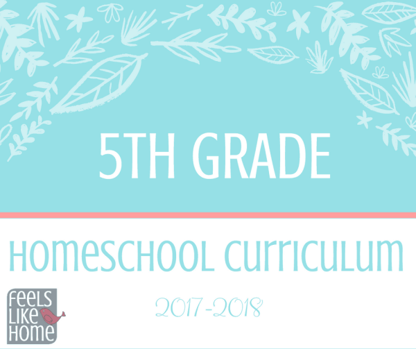 How to Homeschool Fifth Grade - 2017-2018 Curriculum Choices - Feels ...