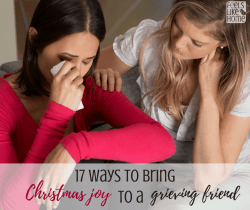 17 Ways to bring Christmas joy to a grieving friend - Grieving is hard all the time but it is especially difficult during the holidays. Families and friends may want to help in love, but not know how. Here are tips and ideas for gifts and gestures to help a grieving heart to heal.