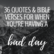 36 Quotes & Bible Verses for When You're Having a Bad Day