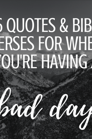36 Quotes & Bible Verses for when you're having a bad day - This inspiration and encouragement from God can turn around a bad day. You need a pick me up and Christian inspiration when you're having a bad day. At home, at work, or in any area of life, these scriptures and words from Jesus Christ and others are motivation to cheer you up. What to do one a bad day to fix your attitude and feel better. Great for mom but appropriate for all women, men, and teens too.