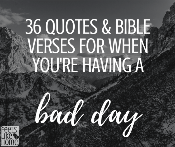 36 Quotes Bible Verses For When Youre Having A Bad Day Feels