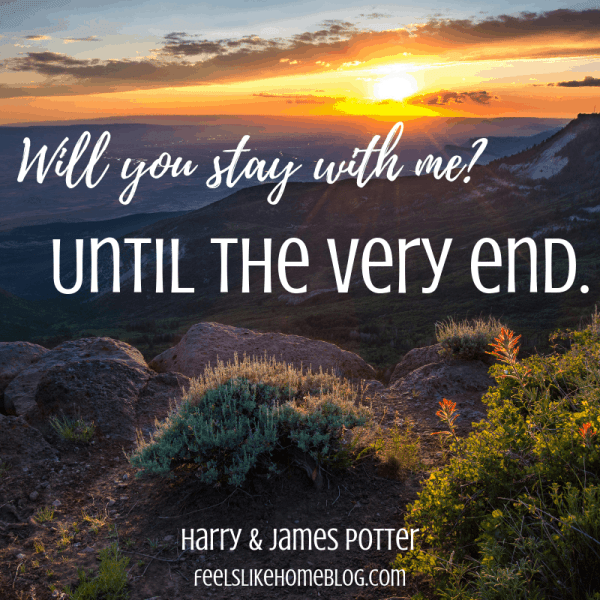 Will you stay with me? Until the very end. Awesome Harry Potter quotes from Dumbledore, Snape, Harry, Hermione, Sirius, and more. I love all these quotes to live by. The best printable quotes for a tattoo. Meaningful truths.