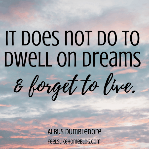 It does not do well to dwell on dreams & forget to live. Awesome Harry Potter quotes from Dumbledore, Snape, Harry, Hermione, Sirius, and more. I love all these quotes to live by. The best printable quotes for a tattoo. Meaningful truths.