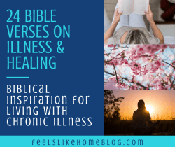 Biblical encouragement for living with chronic illness - Advice and tips on coping and thriving with feelings, thoughts, and words of advice. Encouraging Bible verses for Christians.
