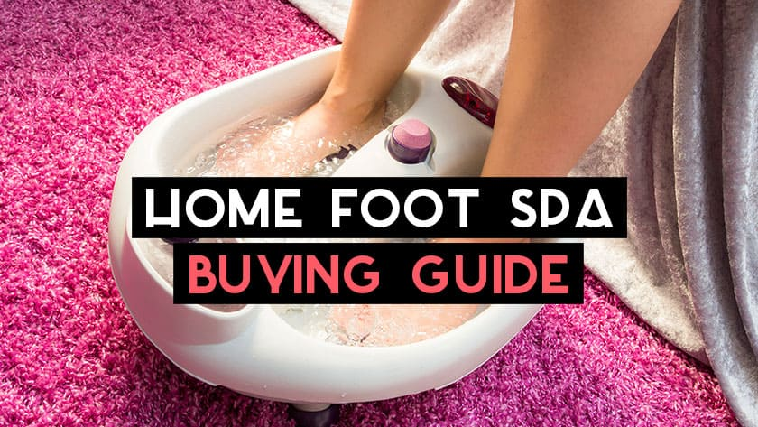 Home Foot Spa Buying Guide