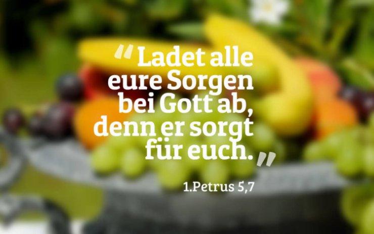 Ladet alle eure Sorgen bei Gott ab, denn er sorgt für euch. 1.Petrus 5,7
