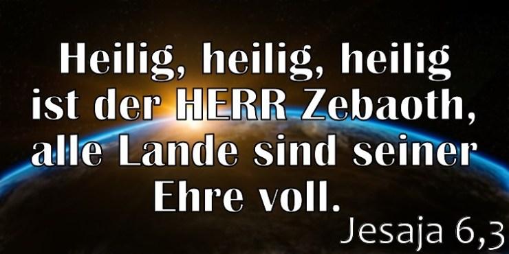 Wochenspruch 24 / 2017: Jesaja 6,3: Heilig, heilig, heilig ist der HERR Zebaoth, alle Lande sind seiner Ehre voll.