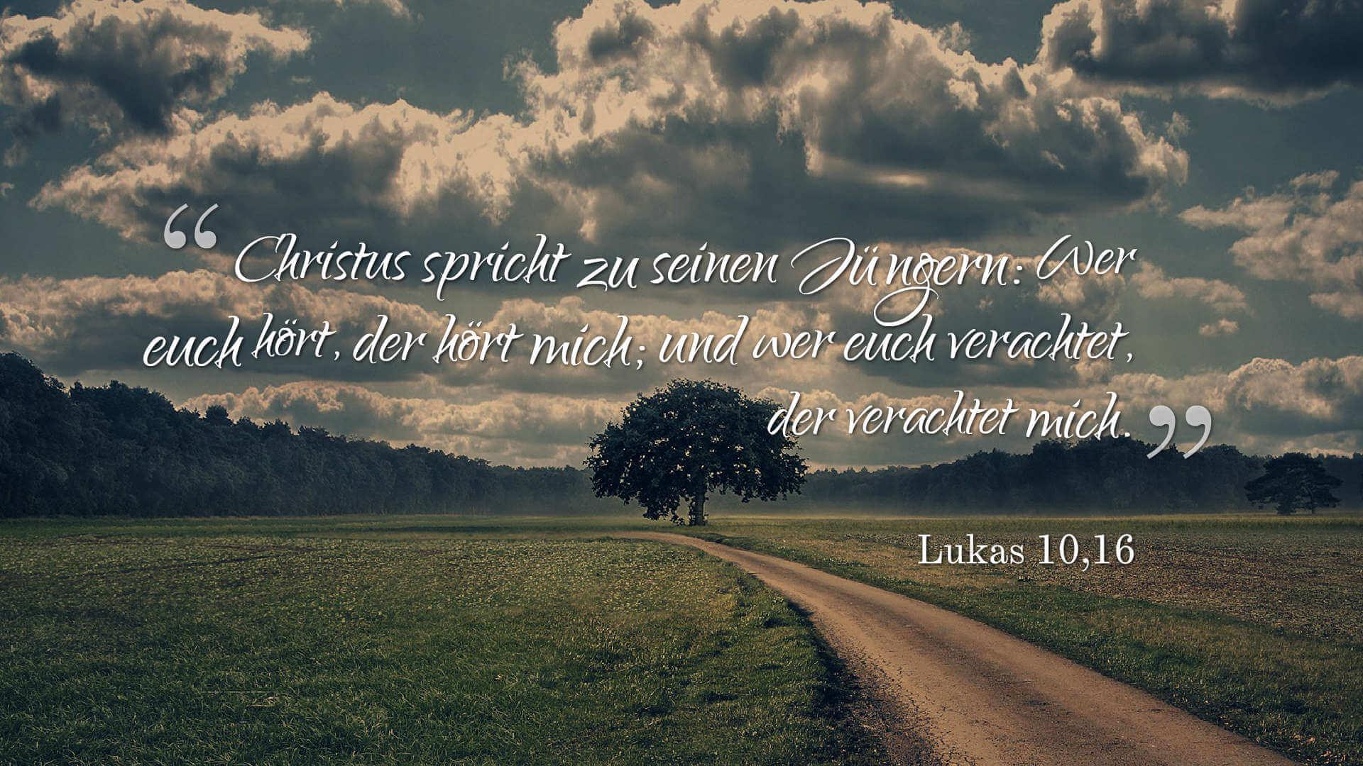 Christus spricht zu seinen Jüngern: Wer euch hört, der hört mich; und wer euch verachtet, der verachtet mich. - Lukas 10,16