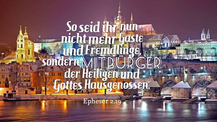 So seid ihr nun nicht mehr Gäste und Fremdlinge, sondern Mitbürger der Heiligen und Gottes Hausgenossen. - Epheser 2,19