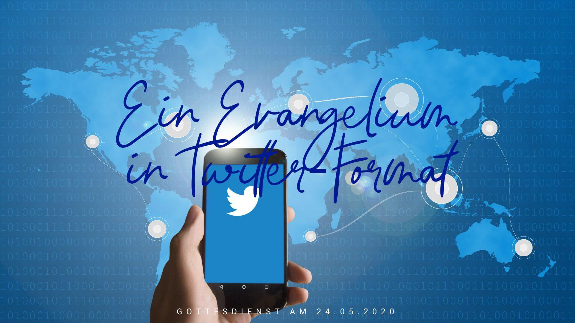 Ein Evangelium in Twitter-Format. Gottesdienst am 24.05.2020
