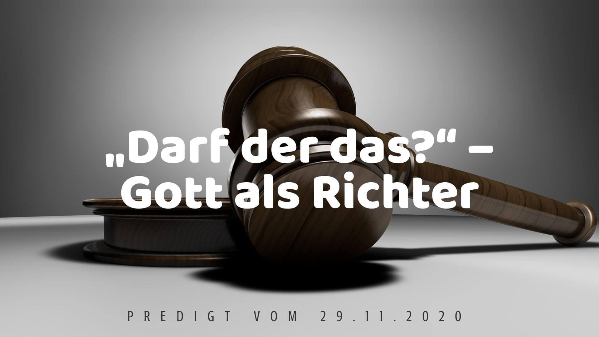 """""""Darf der das?"""" – Gott als Richter. Predigt vom 29.11.2020"""
