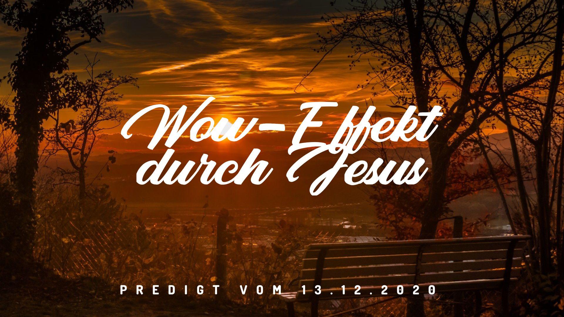 Wow-Effekt durch Jesus. Predigt vom 13.12.2020