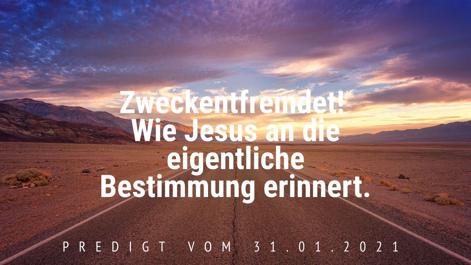 Zweckentfremdet! Wie Jesus an die eigentliche Bestimmung erinnert. Predigt vom 31.01.2021
